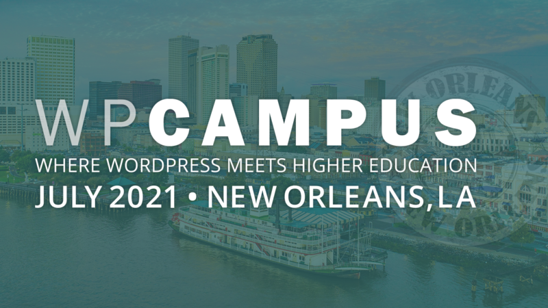WPCampus 2021 will take place July 2021 in New Orleans, Louisana